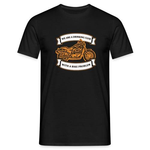 We are a drinking club - with a bike problem - Männer T-Shirt