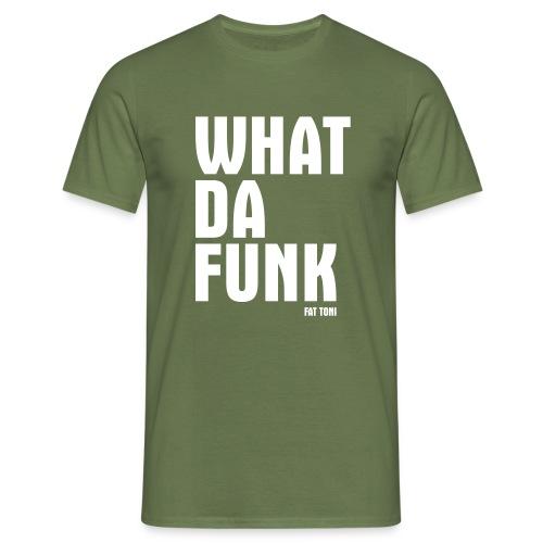 WHAT DA FUNK - Männer T-Shirt