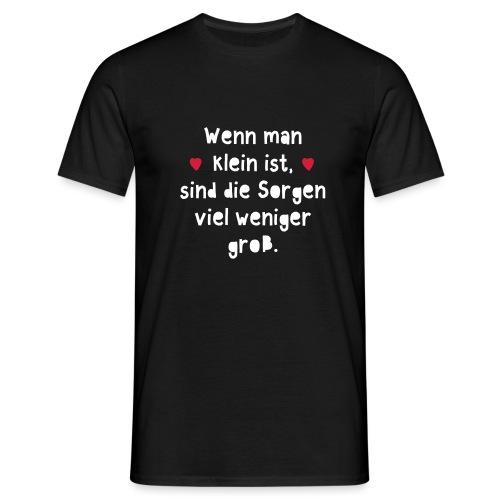 Wenn man klein ist sind die Sorgen viel weniger gr - Männer T-Shirt