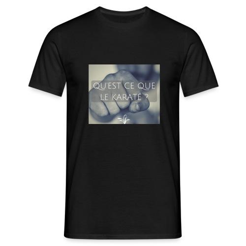 QU EST CE QUE LE KARATE - T-shirt Homme