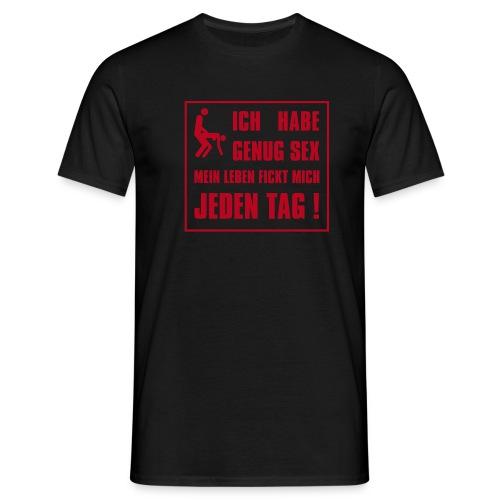 Ich habe genug Sex mein Leben fickt mich jeden Tag - Männer T-Shirt