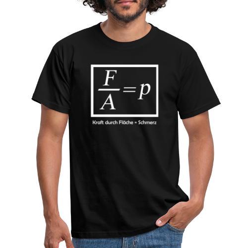 Kraft durch Fläche = Schmerz - Männer T-Shirt