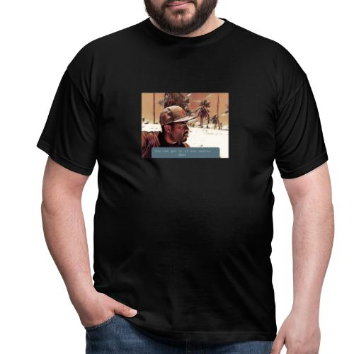 You can get it if you really want - Männer T-Shirt
