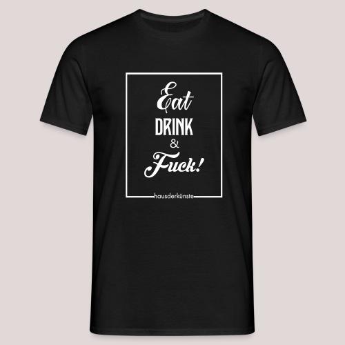 eat, drink & fuck! - Maglietta da uomo