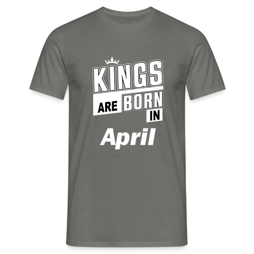 KINGS ARE BORN IN APRIL - Männer T-Shirt