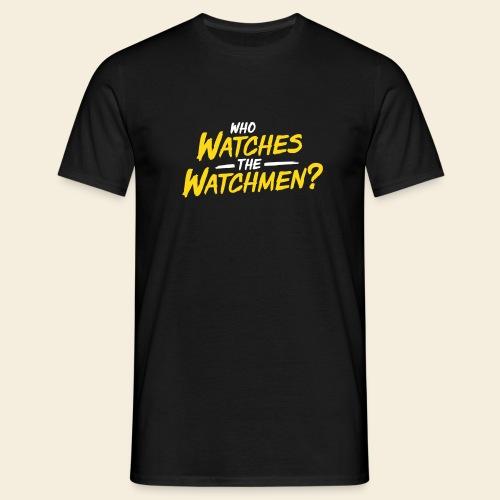Who Watches The Watchmen? - Männer T-Shirt