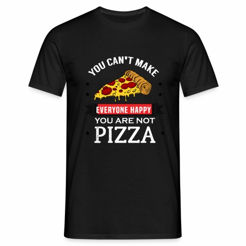 You can't make everyone Happy - You are not Pizza - Männer T-Shirt