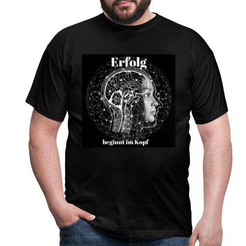 Erfolg beginnt im Kopf - Männer T-Shirt