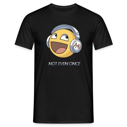 Not Even Once - Men's T-Shirt