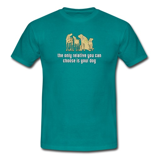the only relative you can choose is your dog Hund - Men's T-Shirt