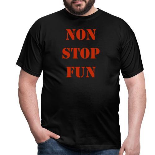non stop fun - Männer T-Shirt