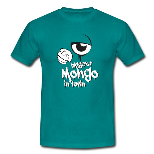 biggest mongo in town - Männer T-Shirt