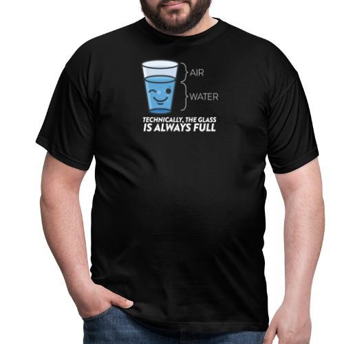 TECHNISCH ist das Glas IMMER VOLL - Männer T-Shirt