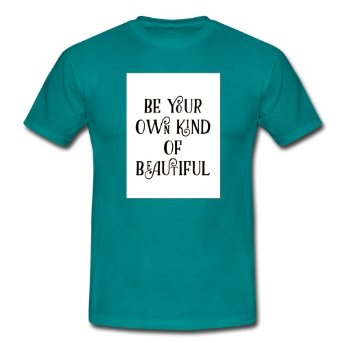 Be your own kind of beautiful - Men's T-Shirt