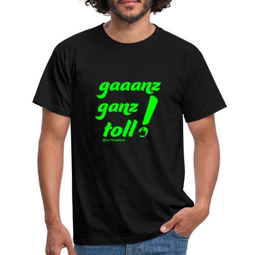 gaaanz ganz toll - Männer T-Shirt