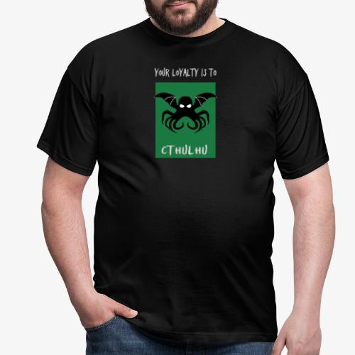 Your Loyalty is to Cthulhu - Men's T-Shirt