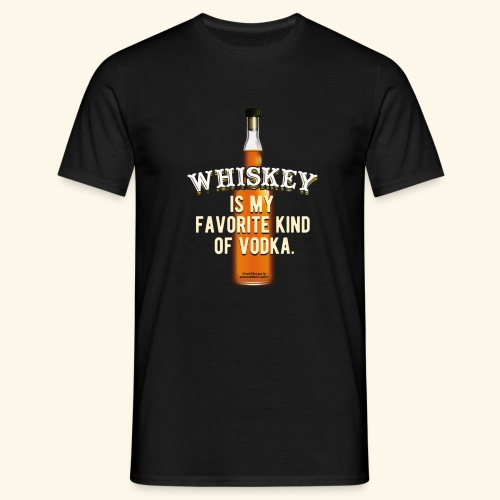 Whiskey Is My Favorite Kind Of Vodka TShirt Design - Männer T-Shirt
