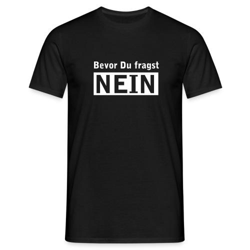 bevor du fragst NEIN - Männer T-Shirt