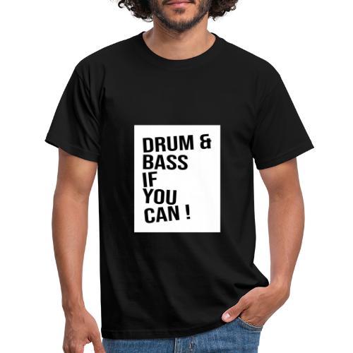 DRUM & BASS if you can! - Männer T-Shirt