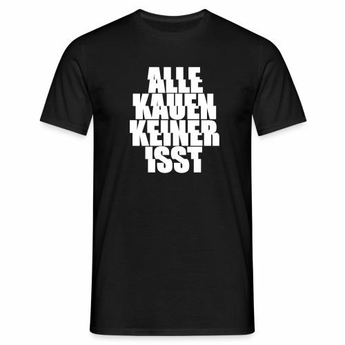 alle kauen keiner isst Techno Rave Festival Spruch - Männer T-Shirt