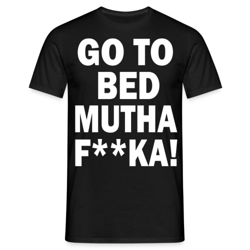 Go To Bed Mutha F ka White - Men's T-Shirt