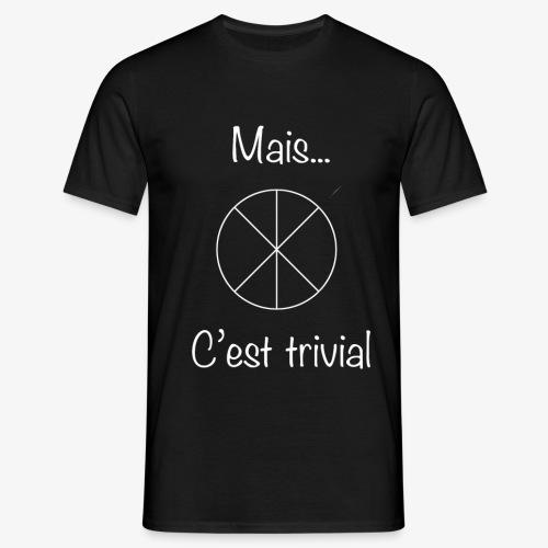 Mais...C'est trivial - Männer T-Shirt