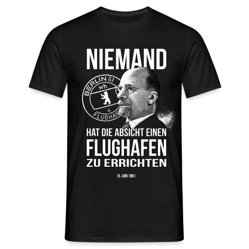 Niemand hat die Absicht einen Flughafen... Berlin - Männer T-Shirt