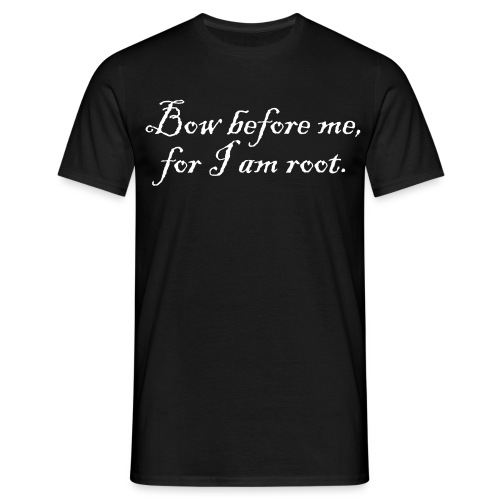 Bow before me, for I am root. (1890's) - Men's T-Shirt
