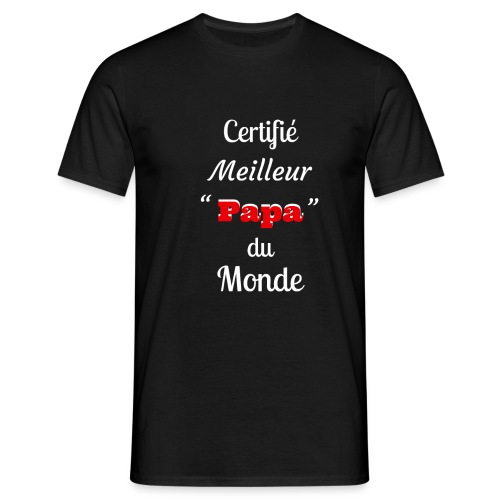 Certifie meilleur Papa du monde 2 - T-shirt Homme
