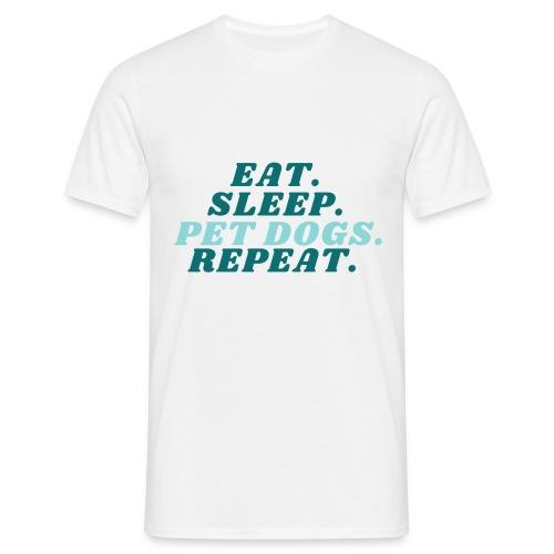 Eat. Sleep. Pet dogs. Repeat. - T-skjorte for menn
