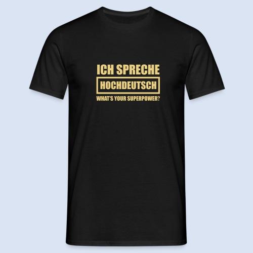 Ich spreche Hochdeutsch - DEUTSCHLAND - Männer T-Shirt