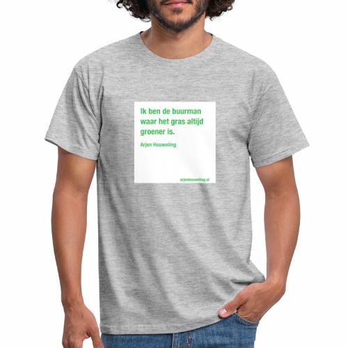 Ik ben de buurman waar het gras altijd groener is - Mannen T-shirt
