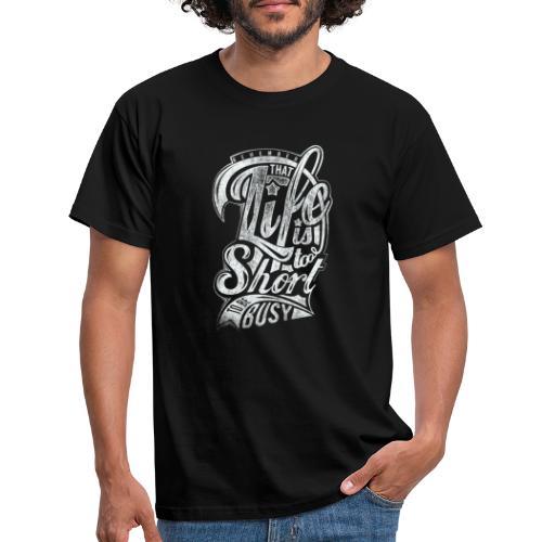 Life is too short - Männer T-Shirt