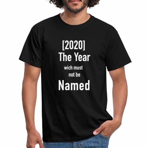 2020 the Year wich must not be Named - Männer T-Shirt