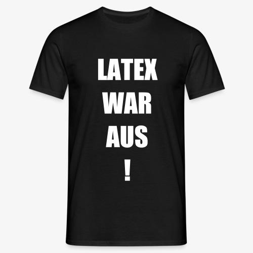 Latex war aus! - Männer T-Shirt
