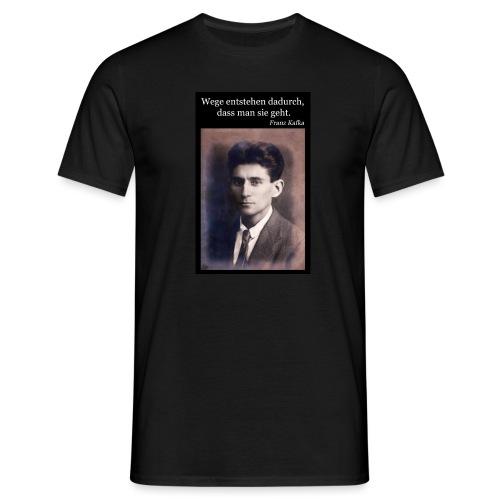 Kafka - Wege entstehen dadurch, dass man sie geht. - Männer T-Shirt