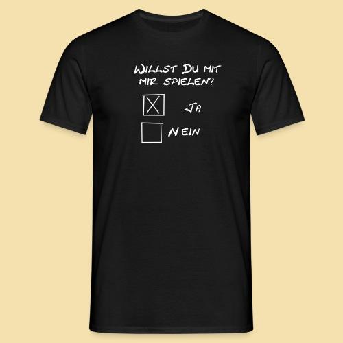 willst du mit mir spielen? - Männer T-Shirt
