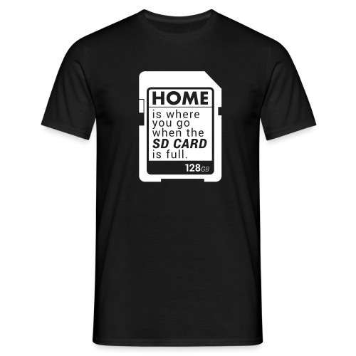 Home is where you go when the SD CARD is full. - Männer T-Shirt