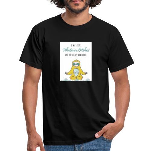 What ever bitchesss - Männer T-Shirt