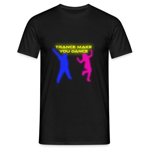 Trance make you dance - T-shirt herr
