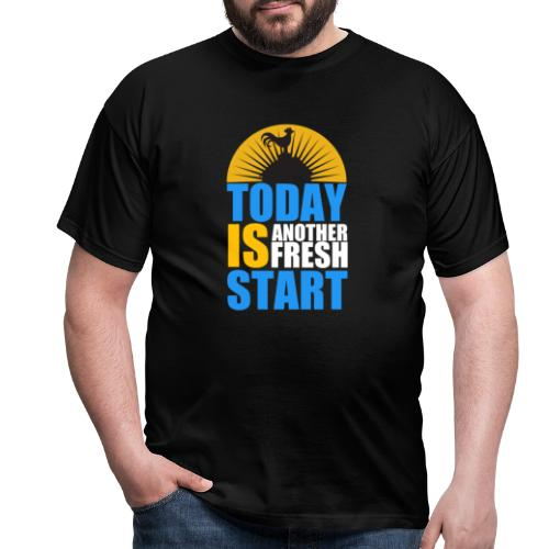 Today is another fresh start - T-shirt Homme