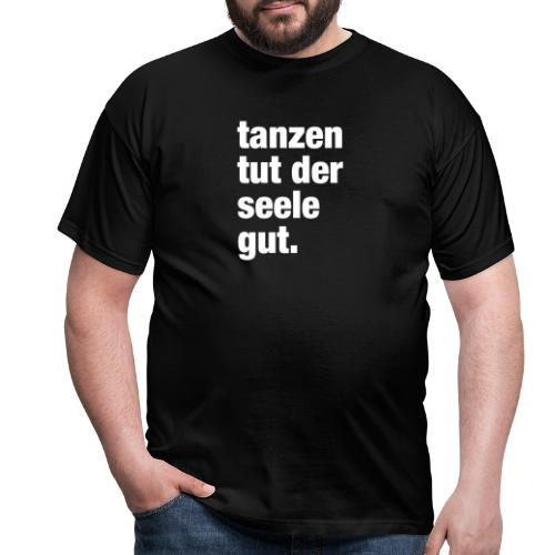 tanzen tut der seele gut. / Rave T-Shirt Design / - Männer T-Shirt