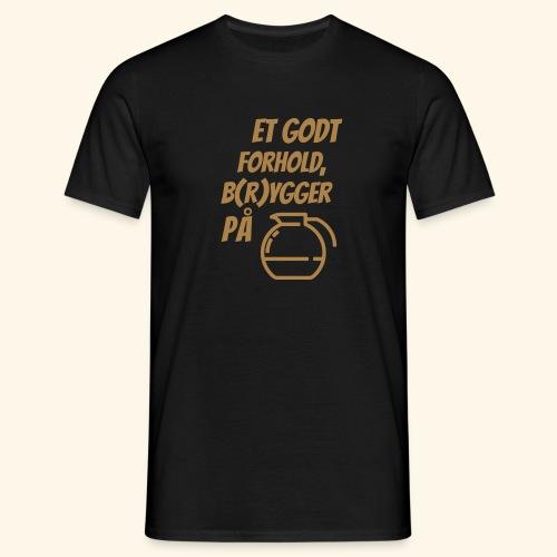 Et godt forhold, b(r)ygger på... - Herre-T-shirt