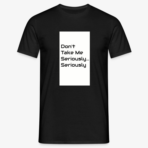 Don't Take Me Seriously... - Men's T-Shirt