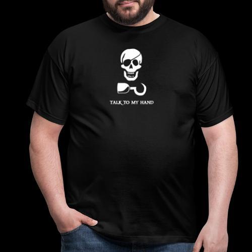 ~ Talk to my hand ~ - Männer T-Shirt