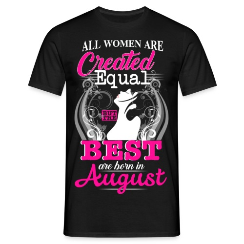 The BEST are BORN in AUGUST.. - Männer T-Shirt