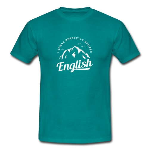 I Speak Perfectly broken English - Männer T-Shirt