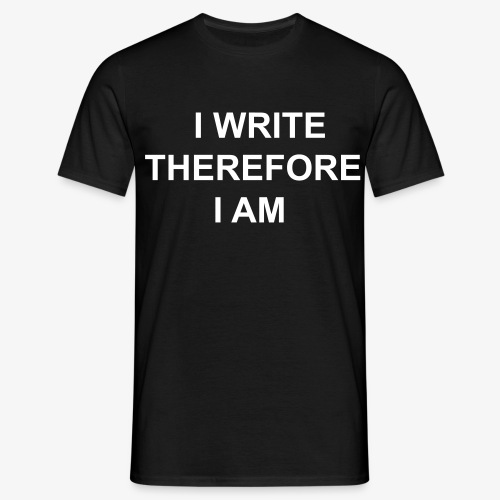 I Write Therefore I Am - Writers Slogan! - Men's T-Shirt
