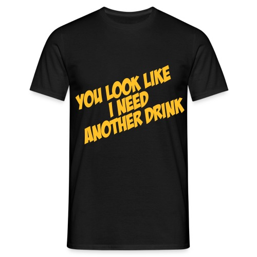 You look like I need another drink - Mannen T-shirt