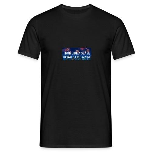 Quatrux I Run Like A Slave, To Walk Like A King - Männer T-Shirt